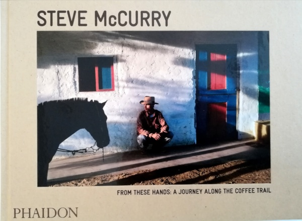 FROM THESES HANDS: A JOURNEY ALONG THE COFFEE TRAIL. STEVE MCCURRY