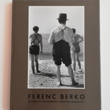 "Ferenc Berko. 60 Years of Photography ""The Discovering Eye"""