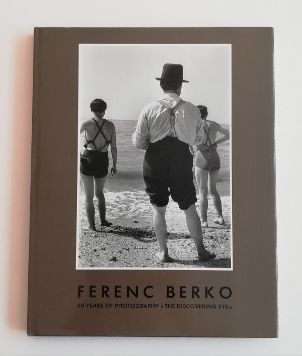 """Ferenc Berko. 60 Years of Photography """"The Discovering Eye"""""""